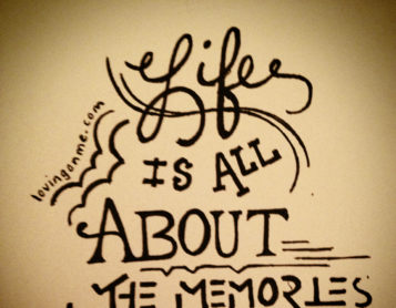 Life is All About the Memories We Make