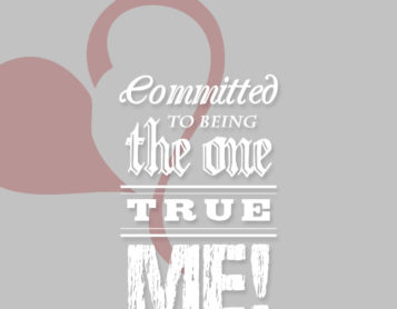 Committed to Being the One True You!