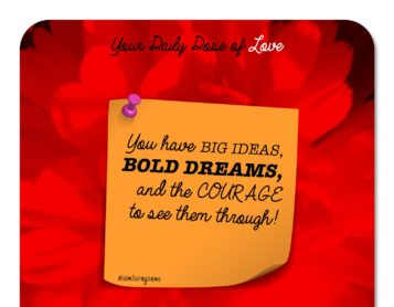 Have the Courage to Make Your Dreams Come True!