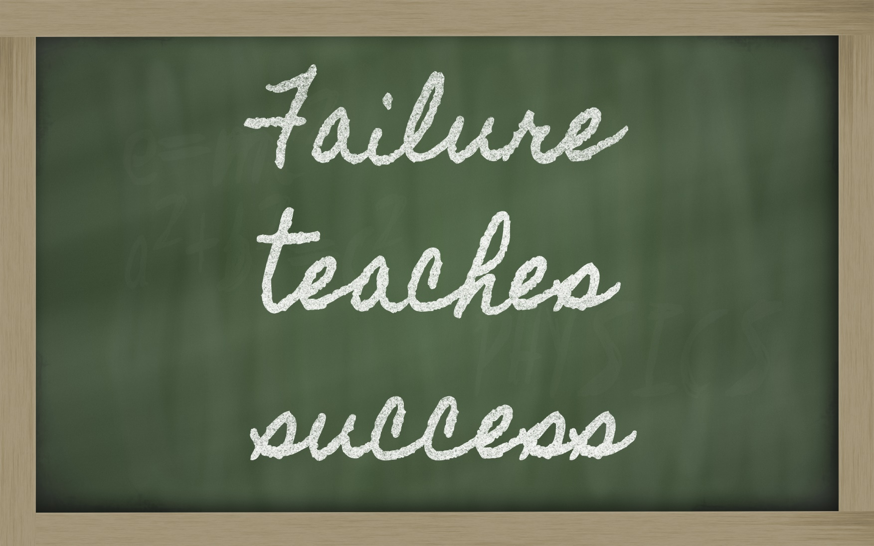 failure teaches success People can learn from their failures and be successful later on.