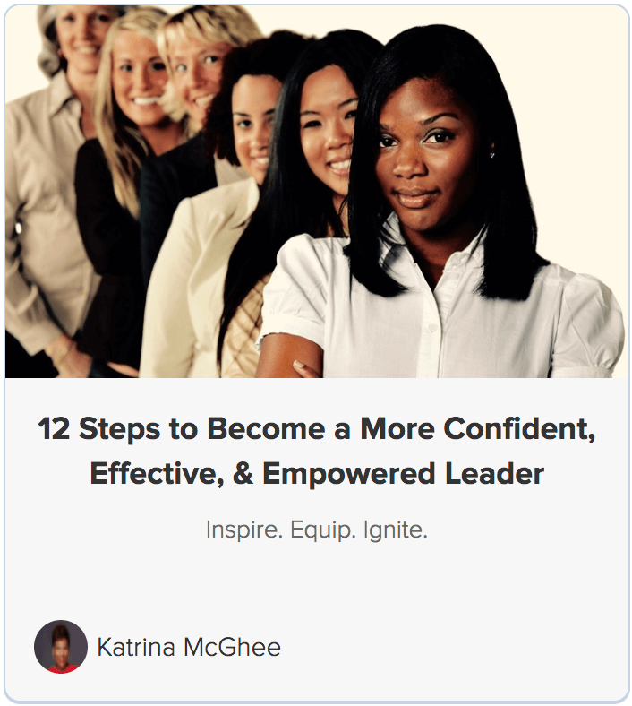 12 Steps to Become a More Confident, Effective, & Empowered Leader
